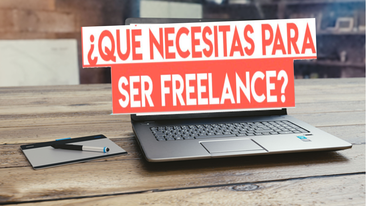 ¿What do I need to be a freelancer?